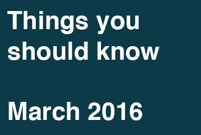 Things You Should Know – March 2016