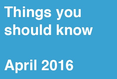 Things You Should Know – April 2016