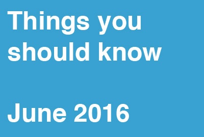 Things You Should Know – June 2016