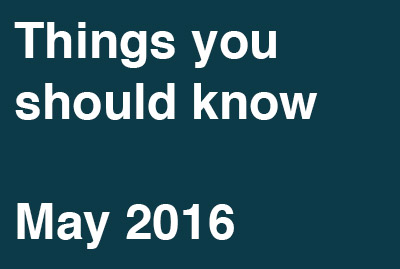 Things You Should Know – May 2016