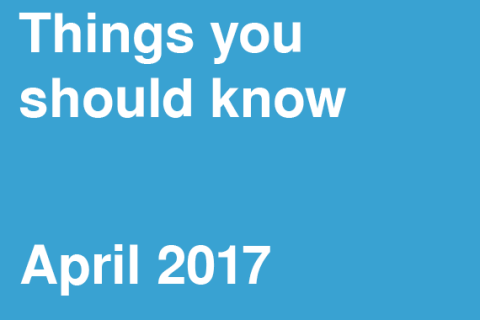 Things You Should Know – April 2017