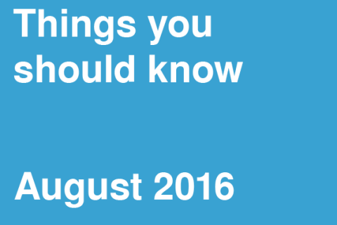 Things You Should Know – August 2016