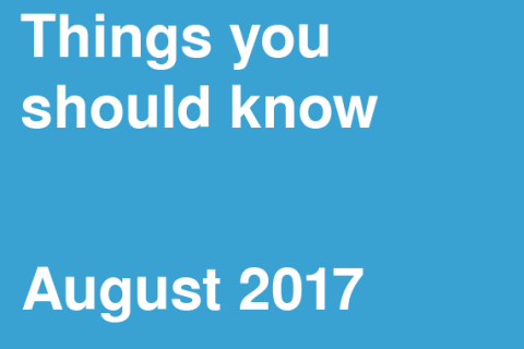 Things You Should Know – August 2017