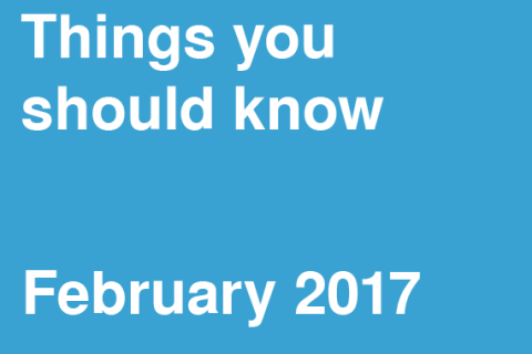 Things You Should Know – February 2017