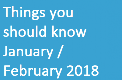 Things You Should Know – January / February 2018