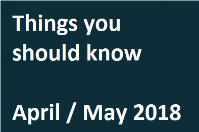 Things You Should Know – April/May 2018