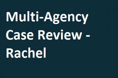 Multi-Agency Case Review – Rachel
